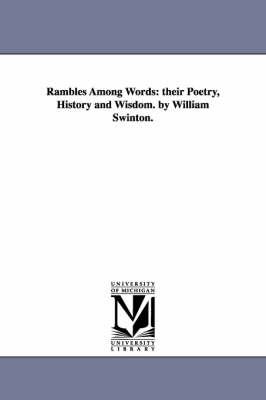 Rambles Among Words: Their Poetry, History and Wisdom. by William Swinton. (Paperback)
