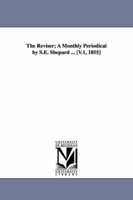 The Reviser; A Monthly Periodical by S.E. Shepard ... [V.1, 1855] (Paperback)