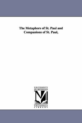 The Metaphors of St. Paul and Companions of St. Paul, (Paperback)
