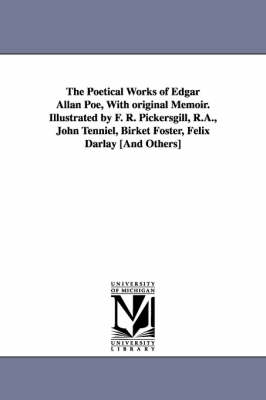 The Poetical Works of Edgar Allan Poe, with Original Memoir. Illustrated by F. R. Pickersgill, R.A., John Tenniel, Birket Foster, Felix Darlay [And Others] (Paperback)
