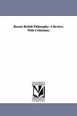 Recent British Philosophy: A Review, with Criticisms; (Paperback)