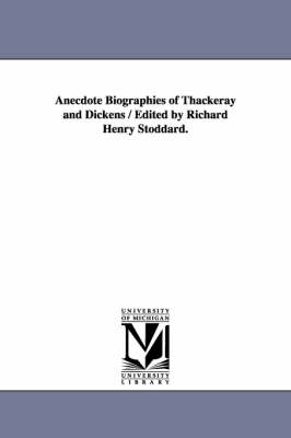 Anecdote Biographies of Thackeray and Dickens / Edited by Richard Henry Stoddard. (Paperback)