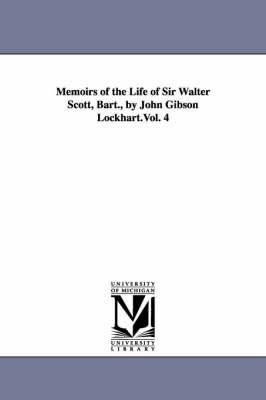 Memoirs of the Life of Sir Walter Scott, Bart., by John Gibson Lockhart.Vol. 4 (Paperback)
