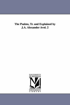 The Psalms, Tr. and Explained by J.A. Alexander Avol. 2 (Paperback)