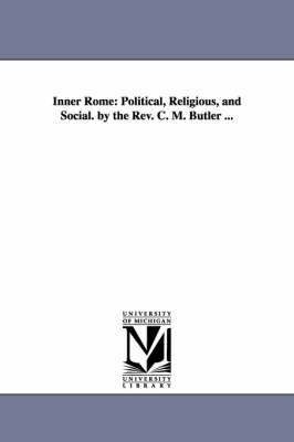 Inner Rome: Political, Religious, and Social. by the REV. C. M. Butler ... (Paperback)