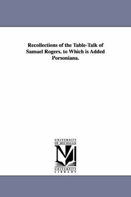 Recollections of the Table-Talk of Samuel Rogers. to Which Is Added Porsoniana. (Paperback)