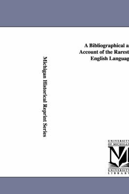 A Bibliographical and Critical Account of the Rarest Books in the English Language, Vol. 3 (Paperback)