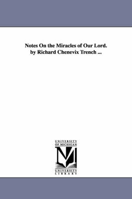 Notes on the Miracles of Our Lord. by Richard Chenevix Trench ... (Paperback)