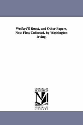 Wolfert's Roost, and Other Papers, Now First Collected. by Washington Irving. (Paperback)