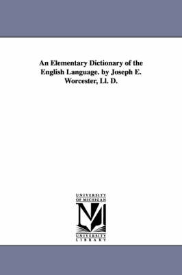 An Elementary Dictionary of the English Language. by Joseph E. Worcester, LL. D. (Paperback)