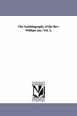 The Autobiography of the REV. William Jay; Vol. 2. (Paperback)