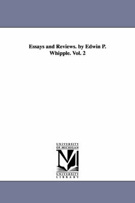 Essays and Reviews. by Edwin P. Whipple. Vol. 2 (Paperback)