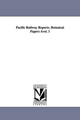 Pacific Railway Reports. Botanical Papers Avol. 1 (Paperback)