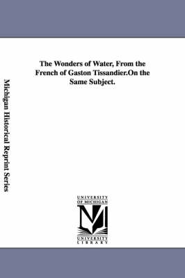 The Wonders of Water, From the French of Gaston Tissandier. (Paperback)