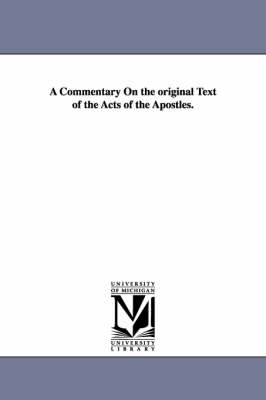 A Commentary on the Original Text of the Acts of the Apostles. (Paperback)