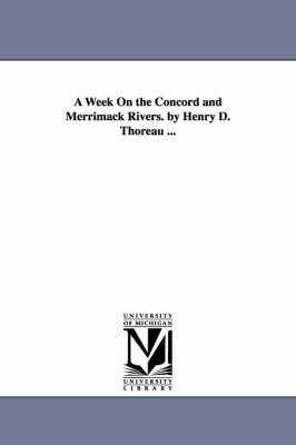 A Week on the Concord and Merrimack Rivers. by Henry D. Thoreau ... (Paperback)