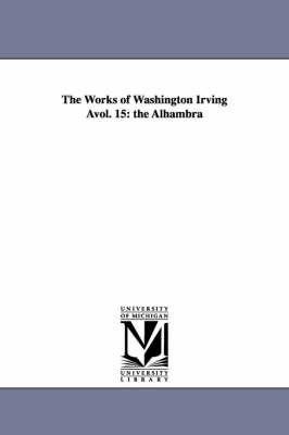 The Works of Washington Irving Avol. 15: The Alhambra (Paperback)