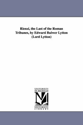 Rienzi, the Last of the Roman Tribunes, by Edward Bulwer Lytton (Lord Lytton) (Paperback)
