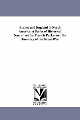 France and England in North America. a Series of Historical Narratives. by Francis Parkman: The Discovery of the Great West (Paperback)