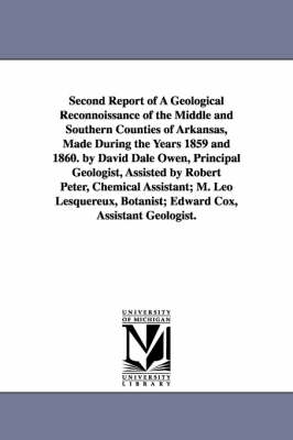 Second Report of a Geological Reconnoissance of the Middle and Southern Counties of Arkansas, Made During the Years 1859 and 1860. by David Dale Owen, (Paperback)