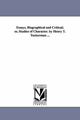 Essays, Biographical and Critical; Or, Studies of Character. by Henry T. Tuckerman ... (Paperback)