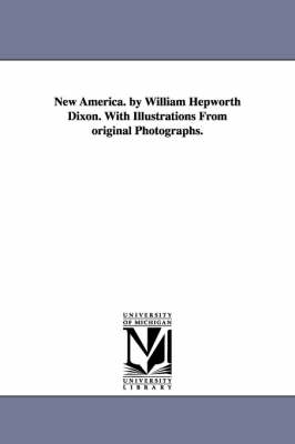 New America. by William Hepworth Dixon. with Illustrations from Original Photographs. (Paperback)