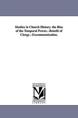 Studies in Church History. the Rise of the Temporal Power.--Benefit of Clergy.--Excommunication. (Paperback)