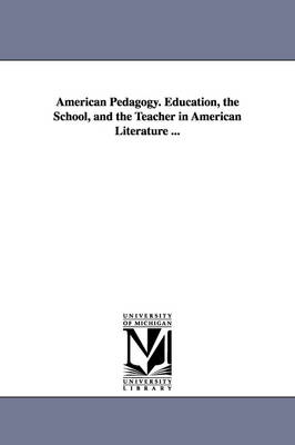 American Pedagogy. Education, the School, and the Teacher in American Literature ... (Paperback)