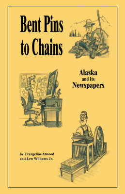 Bent Pins to Chains: Alaska and Its Newspapers (Paperback)