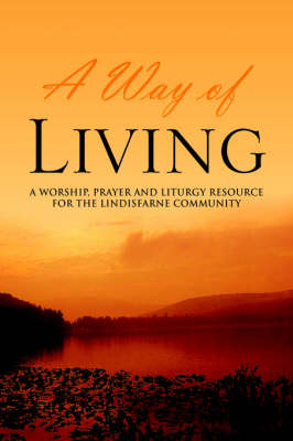 A Way of Living: A worship, prayer and liturgy resource for the Lindisfarne Community (Hardback)
