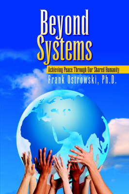 Beyond Systems: Achieving Peace Through Our Shared Humanity (Paperback)