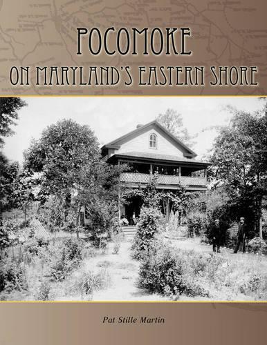 Pocomoke on Maryland's Eastern Shore: On Maryland's Eastern Shore (Paperback)