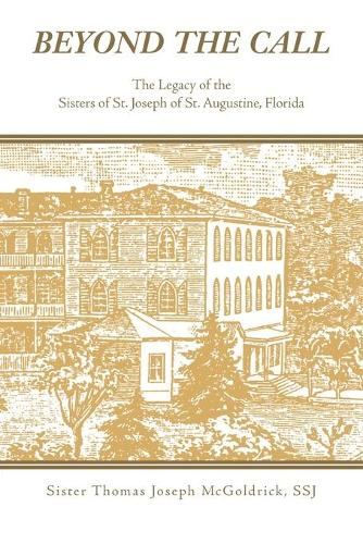 Beyond the Call: The Legacy of the Sisters of St. Joseph of St. Augustine, Florida (Paperback)