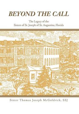 Beyond the Call: The Legacy of the Sisters of St. Joseph of St. Augustine, Florida (Hardback)