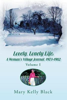 Lovely, Lonely Life: A Woman's Village Journal, 1973-1982 ( Volume I) (Paperback)