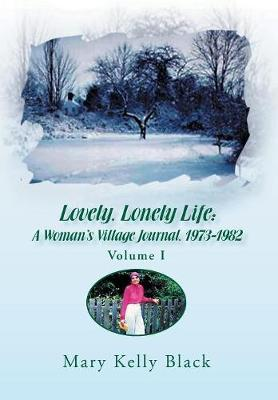 Lovely, Lonely Life: A Woman's Village Journal, 1973-1982 ( Volume I) (Hardback)