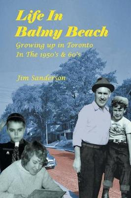Life in Balmy Beach: (growing Up in Toronto in the 1950's and 60's) (Paperback)