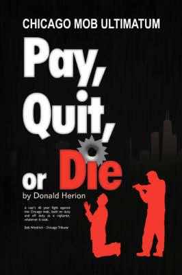 Pay, Quit, or Die (Hardback)