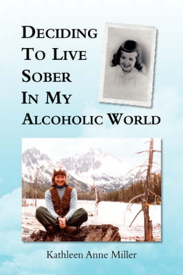 Deciding To Live Sober In My Alcoholic World (Hardback)