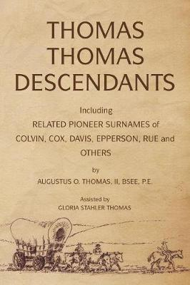 Thomas Thomas Descendants: Including Related Surnames of Colvin, Cox, Davis, Epperson, Rue and Others (Paperback)