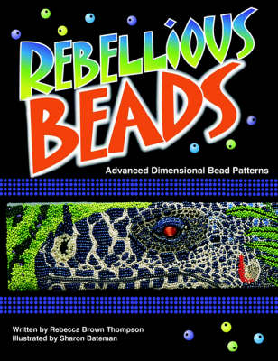 Rebellious Beads: Advanced Dimensional Bead Patterns (Paperback)