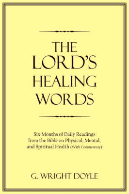 The Lord's Healing Words: Six Months of Daily Readings from the Bible on Physical, Mental, and Spiritual Health (with Commentary) (Paperback)