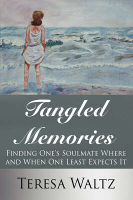 Tangled Memories: Finding One's Soulmate Where and When One Least Expects It (Hardback)