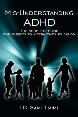 MIS-Understanding ADHD: The Complete Guide for Parents to Alternatives to Drugs (Paperback)