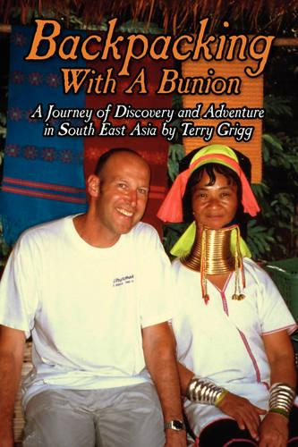 Backpacking with a Bunion: A Journey of Discovery and Adventure in South East Asia (Paperback)