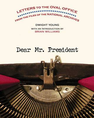 Dear Mr. President: Letters to the Oval Office from the Files of the National Archives (Paperback)