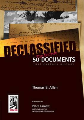 Declassified: 50 Top-Secret Documents That Changed History (Hardback)