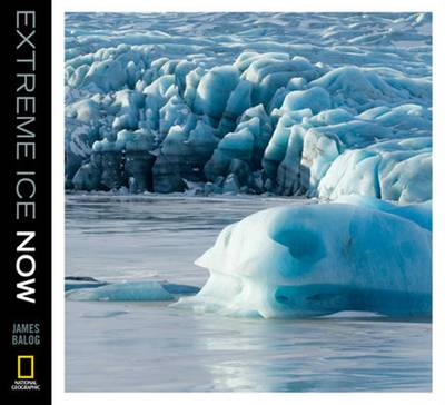 Extreme Ice Now: Progress Report: Vanishing Glaciers and Changing Climate (Hardback)