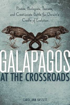 Galapagos at the Crossroads: Pirates, Biologists, Tourists, and Creationists Battle for Darwin's Cradle of Evolution (Hardback)