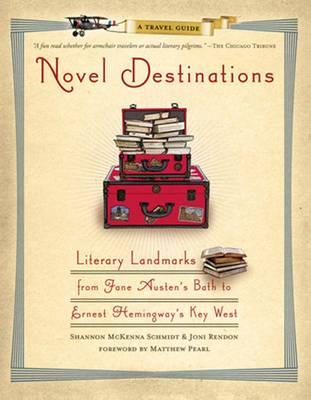 Novel Destinations: Literary Landmarks from Jane Austen's Bath to Ernest Hemingway's Key West (Paperback)